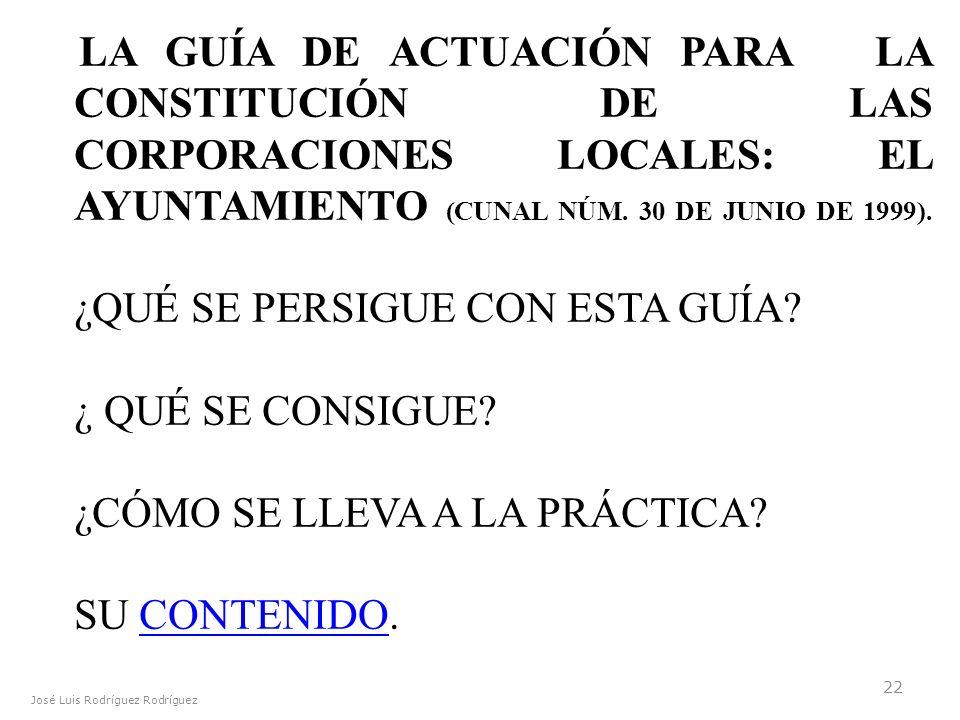 José Luis Rodríguez Rodríguez 22 LA GUÍA DE ACTUACIÓN PARA LA CONSTITUCIÓN DE LAS CORPORACIONES LOCALES: EL AYUNTAMIENTO (CUNAL NÚM. 30 DE JUNIO DE 19