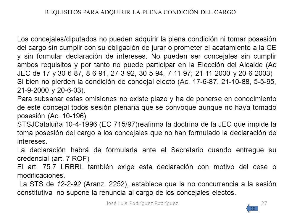 José Luis Rodríguez Rodríguez27 REQUISITOS PARA ADQUIRIR LA PLENA CONDICIÓN DEL CARGO Los concejales/diputados no pueden adquirir la plena condición n