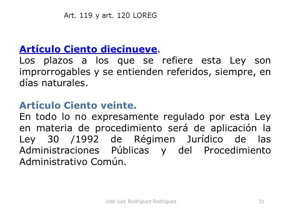 José Luis Rodríguez Rodríguez31 Artículo Ciento diecinueveArtículo Ciento diecinueve. Los plazos a los que se refiere esta Ley son improrrogables y se