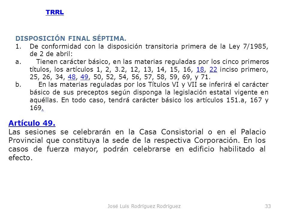 José Luis Rodríguez Rodríguez33 DISPOSICIÓN FINAL SÉPTIMA. 1.De conformidad con la disposición transitoria primera de la Ley 7/1985, de 2 de abril: a.