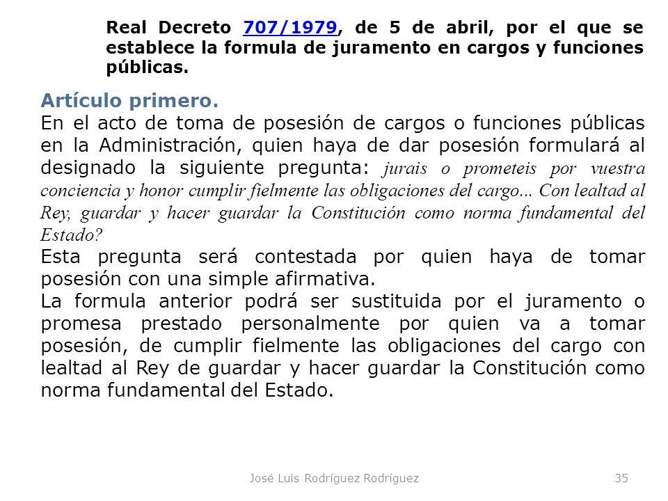 José Luis Rodríguez Rodríguez35 Artículo primero. En el acto de toma de posesión de cargos o funciones públicas en la Administración, quien haya de da