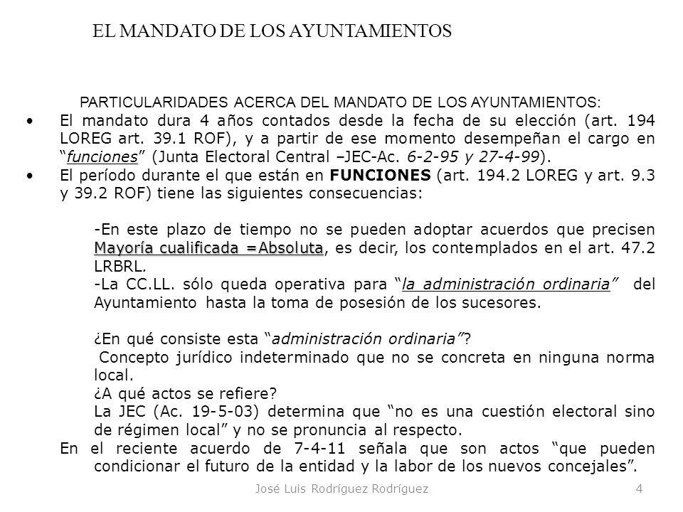 José Luis Rodríguez Rodríguez4 EL MANDATO DE LOS AYUNTAMIENTOS PARTICULARIDADES ACERCA DEL MANDATO DE LOS AYUNTAMIENTOS: El mandato dura 4 años contad