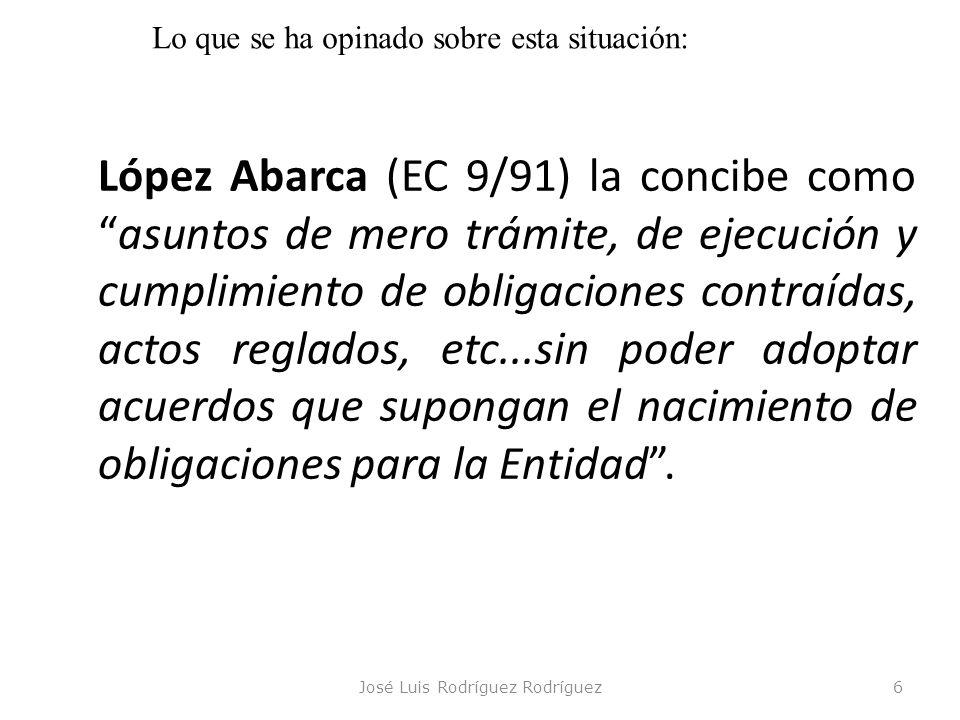 José Luis Rodríguez Rodríguez6 López Abarca (EC 9/91) la concibe como asuntos de mero trámite, de ejecución y cumplimiento de obligaciones contraídas,