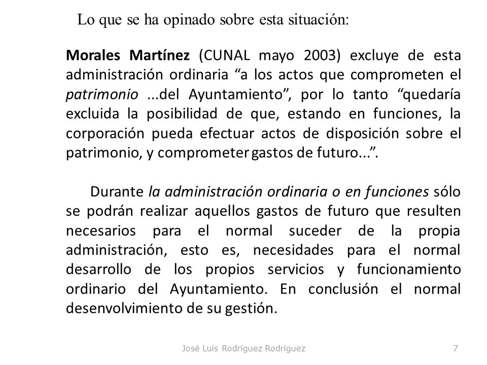 José Luis Rodríguez Rodríguez7 Morales Martínez (CUNAL mayo 2003) excluye de esta administración ordinaria a los actos que comprometen el patrimonio..