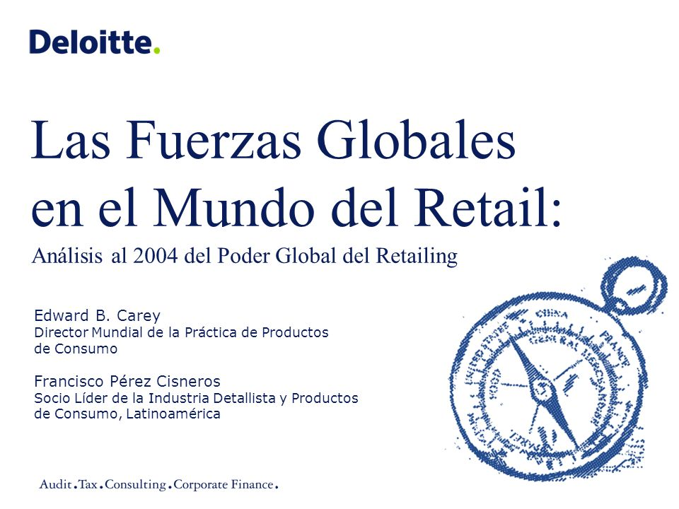 Edward B. Carey Director Mundial de la Práctica de Productos de Consumo Francisco Pérez Cisneros Socio Líder de la Industria Detallista y Productos de