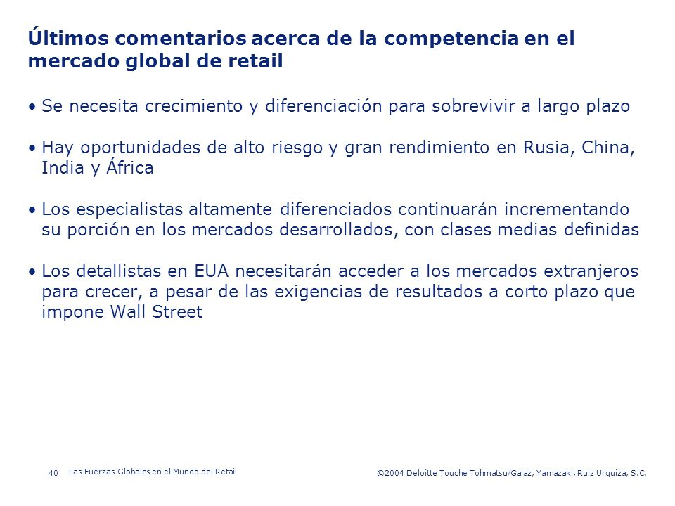 ©2003 Firm Name/Legal Entity 40©2004 Deloitte Touche Tohmatsu/Galaz, Yamazaki, Ruiz Urquiza, S.C. Las Fuerzas Globales en el Mundo del Retail Presenta