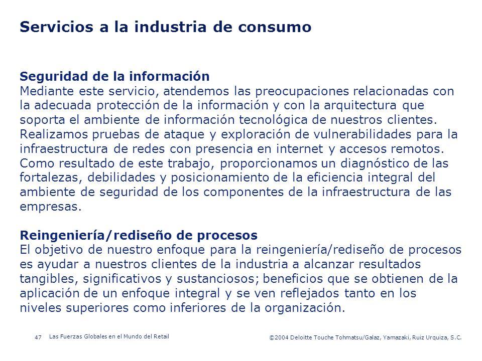 ©2003 Firm Name/Legal Entity 47©2004 Deloitte Touche Tohmatsu/Galaz, Yamazaki, Ruiz Urquiza, S.C. Las Fuerzas Globales en el Mundo del Retail Presenta