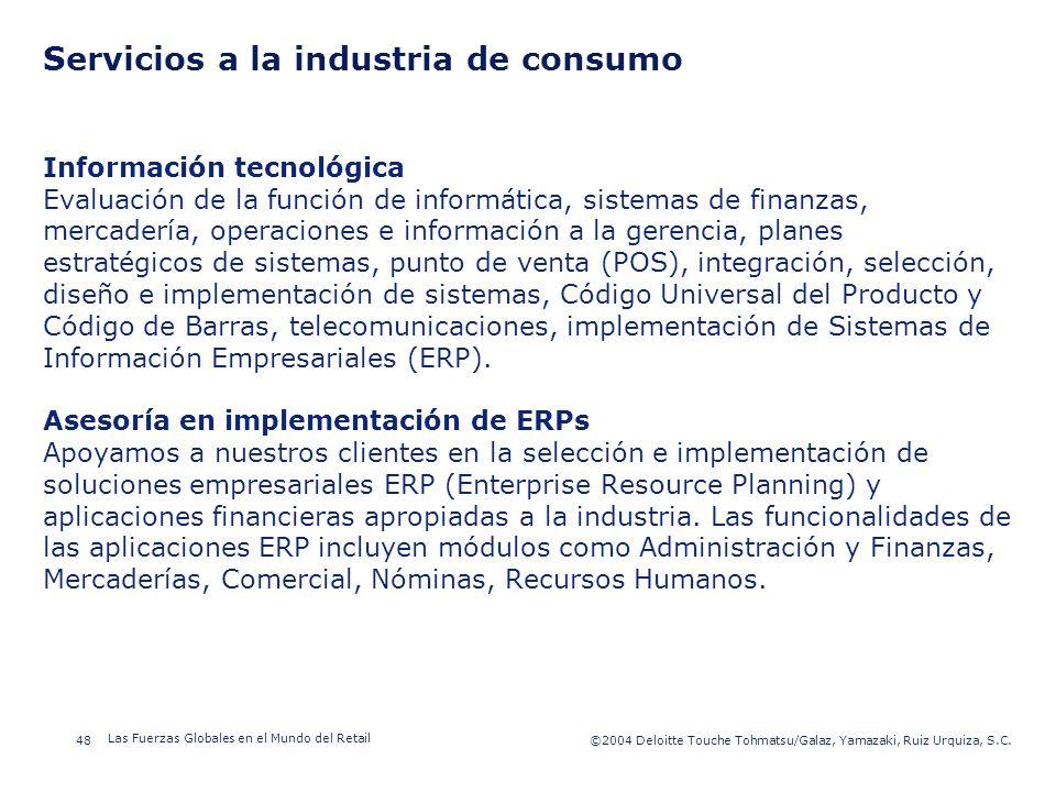 ©2003 Firm Name/Legal Entity 48©2004 Deloitte Touche Tohmatsu/Galaz, Yamazaki, Ruiz Urquiza, S.C. Las Fuerzas Globales en el Mundo del Retail Presenta