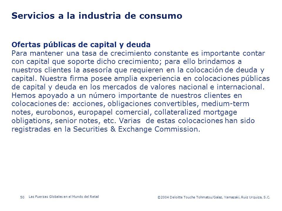 ©2003 Firm Name/Legal Entity 50©2004 Deloitte Touche Tohmatsu/Galaz, Yamazaki, Ruiz Urquiza, S.C. Las Fuerzas Globales en el Mundo del Retail Presenta