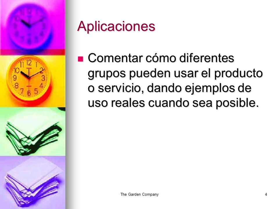 The Garden Company4 Aplicaciones Comentar cómo diferentes grupos pueden usar el producto o servicio, dando ejemplos de uso reales cuando sea posible.