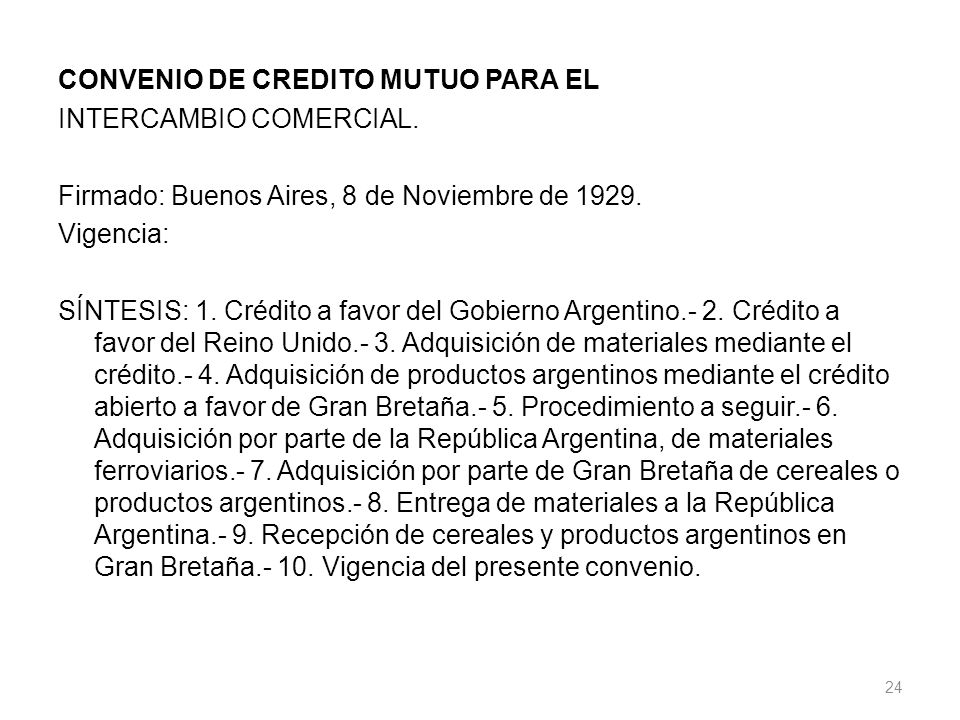 CONVENIO DE CREDITO MUTUO PARA EL INTERCAMBIO COMERCIAL. Firmado: Buenos Aires, 8 de Noviembre de 1929. Vigencia: SÍNTESIS: 1. Crédito a favor del Gob