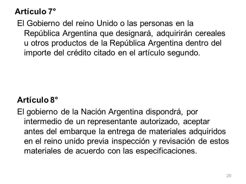 Artículo 7° El Gobierno del reino Unido o las personas en la República Argentina que designará, adquirirán cereales u otros productos de la República