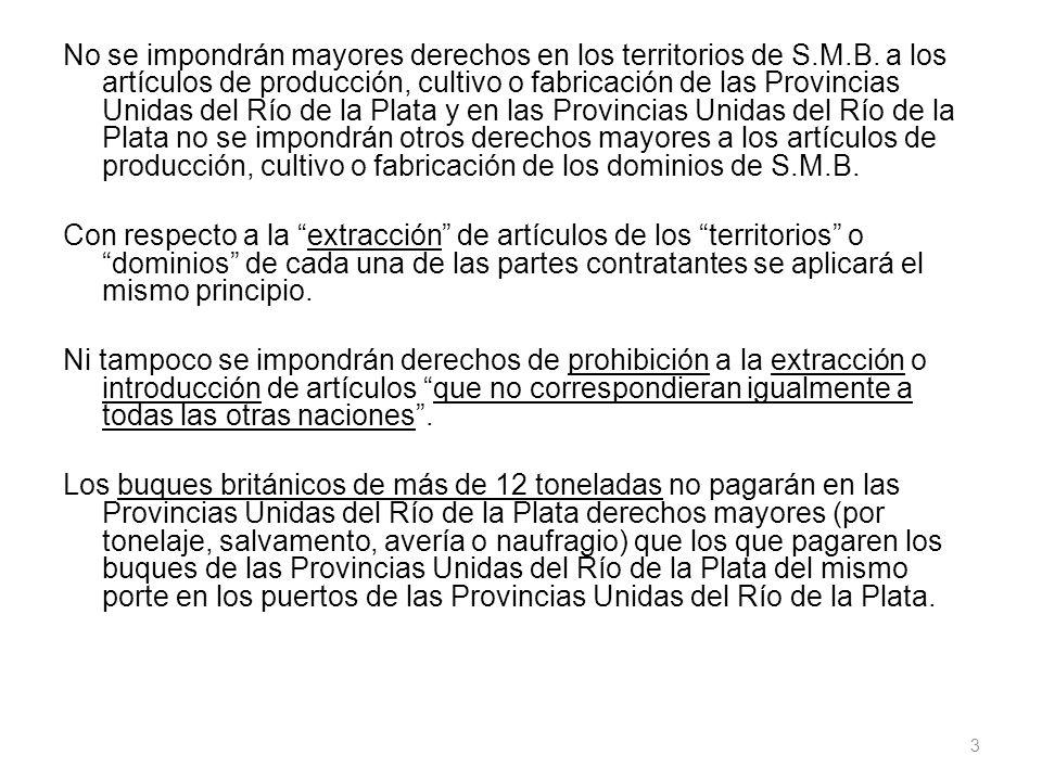 No se impondrán mayores derechos en los territorios de S.M.B. a los artículos de producción, cultivo o fabricación de las Provincias Unidas del Río de
