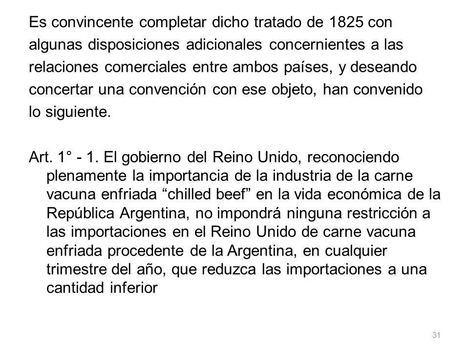 Es convincente completar dicho tratado de 1825 con algunas disposiciones adicionales concernientes a las relaciones comerciales entre ambos países, y
