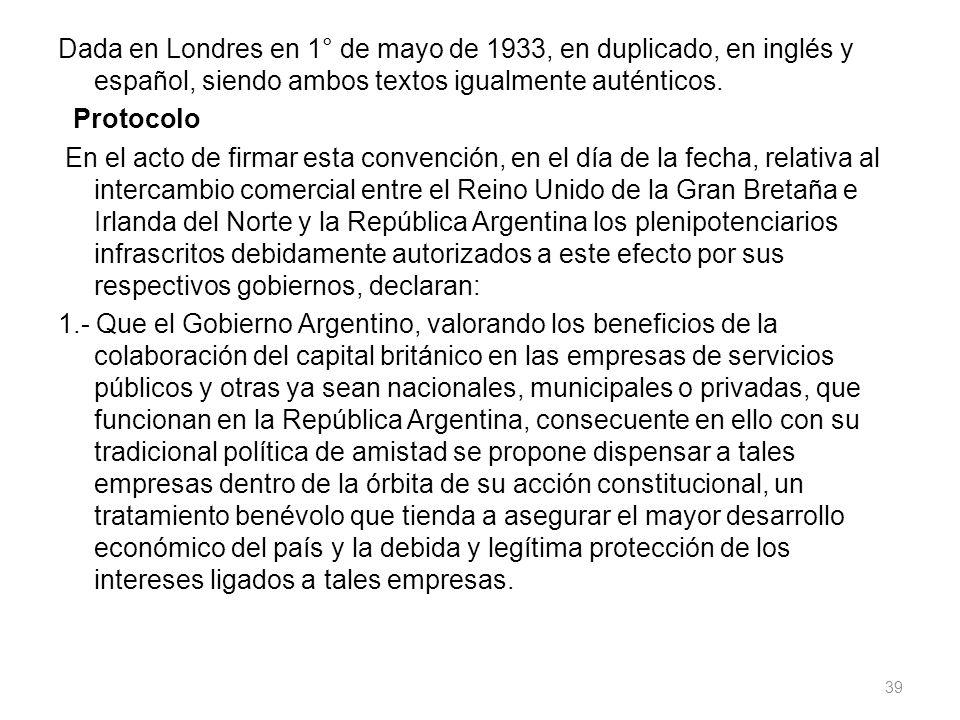 Dada en Londres en 1° de mayo de 1933, en duplicado, en inglés y español, siendo ambos textos igualmente auténticos. Protocolo En el acto de firmar es