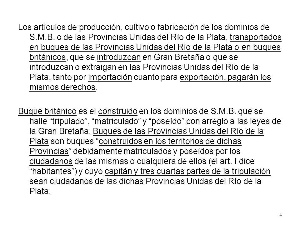 Los artículos de producción, cultivo o fabricación de los dominios de S.M.B. o de las Provincias Unidas del Río de la Plata, transportados en buques d