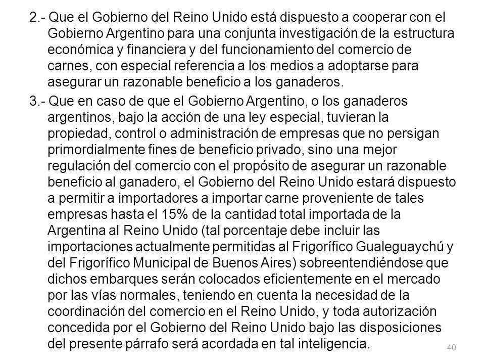 2.- Que el Gobierno del Reino Unido está dispuesto a cooperar con el Gobierno Argentino para una conjunta investigación de la estructura económica y f