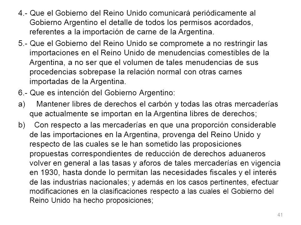 4.- Que el Gobierno del Reino Unido comunicará periódicamente al Gobierno Argentino el detalle de todos los permisos acordados, referentes a la import