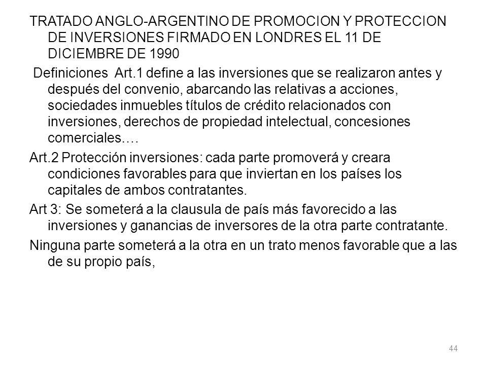 TRATADO ANGLO-ARGENTINO DE PROMOCION Y PROTECCION DE INVERSIONES FIRMADO EN LONDRES EL 11 DE DICIEMBRE DE 1990 Definiciones Art.1 define a las inversi