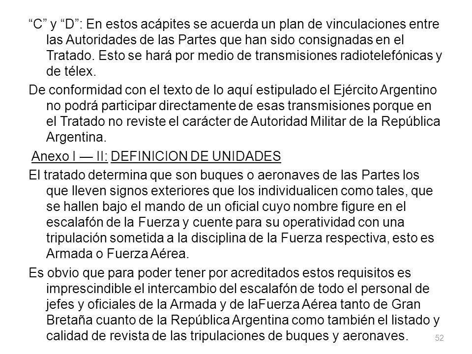 C y D: En estos acápites se acuerda un plan de vinculaciones entre las Autoridades de las Partes que han sido consignadas en el Tratado. Esto se hará