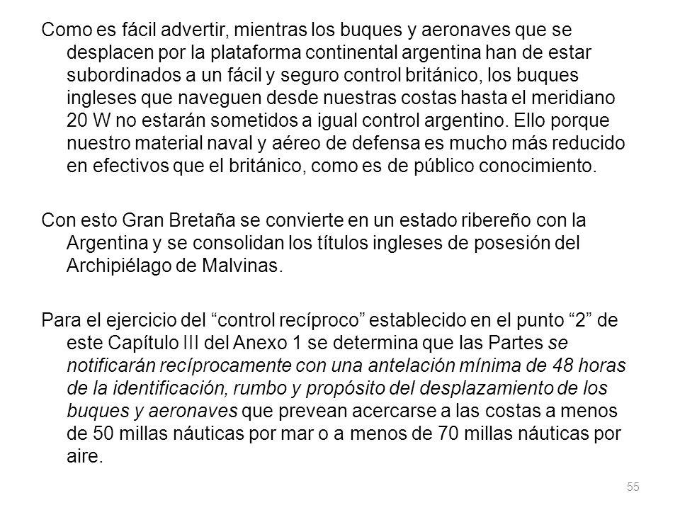 Como es fácil advertir, mientras los buques y aeronaves que se desplacen por la plataforma continental argentina han de estar subordinados a un fácil