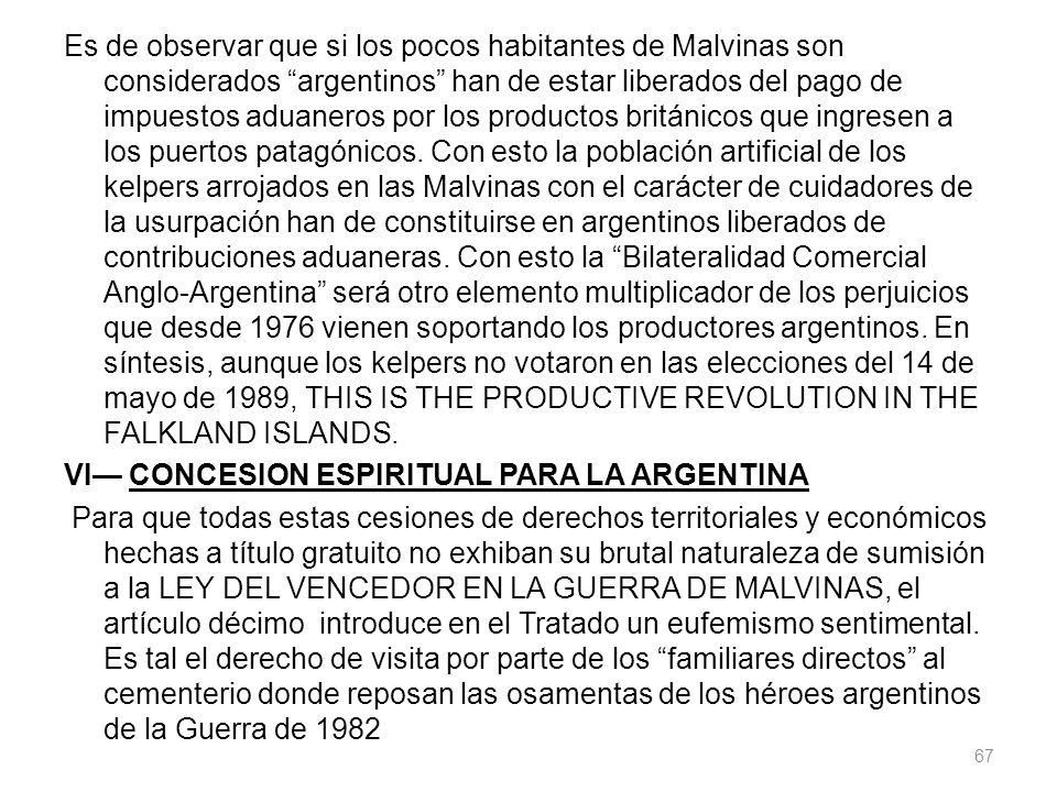 Es de observar que si los pocos habitantes de Malvinas son considerados argentinos han de estar liberados del pago de impuestos aduaneros por los prod