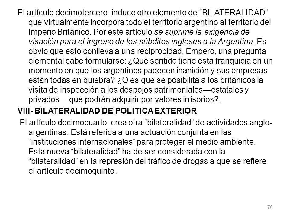 El artículo decimotercero induce otro elemento de BILATERALIDAD que virtualmente incorpora todo el territorio argentino al territorio del Imperio Brit