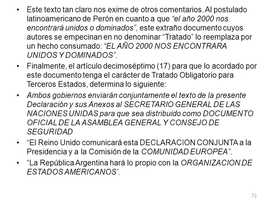Este texto tan claro nos exime de otros comentarios. Al postulado latinoamericano de Perón en cuanto a que el año 2000 nos encontrará unidos o dominad