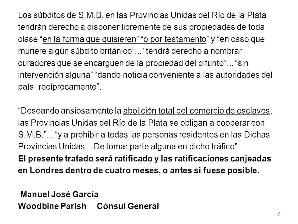 Los súbditos de S.M.B. en las Provincias Unidas del Río de la Plata tendrán derecho a disponer libremente de sus propiedades de toda clase en la forma