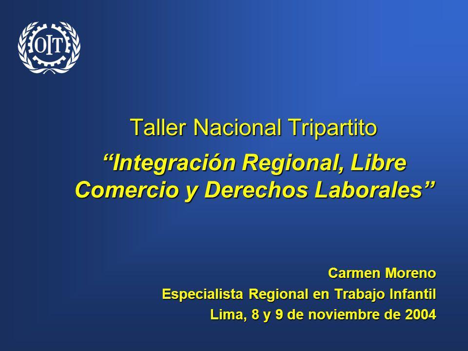 Taller Nacional Tripartito Integración Regional, Libre Comercio y Derechos Laborales Carmen Moreno Especialista Regional en Trabajo Infantil Lima, 8 y
