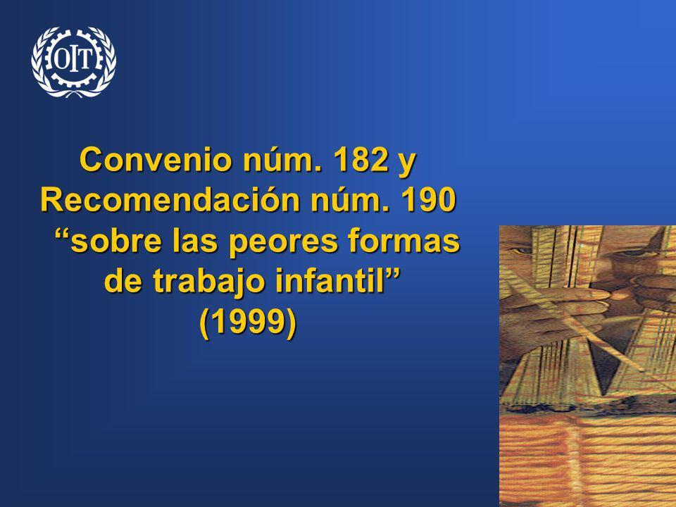 Convenio núm. 182 y Recomendación núm. 190 sobre las peores formas sobre las peores formas de trabajo infantil de trabajo infantil(1999)