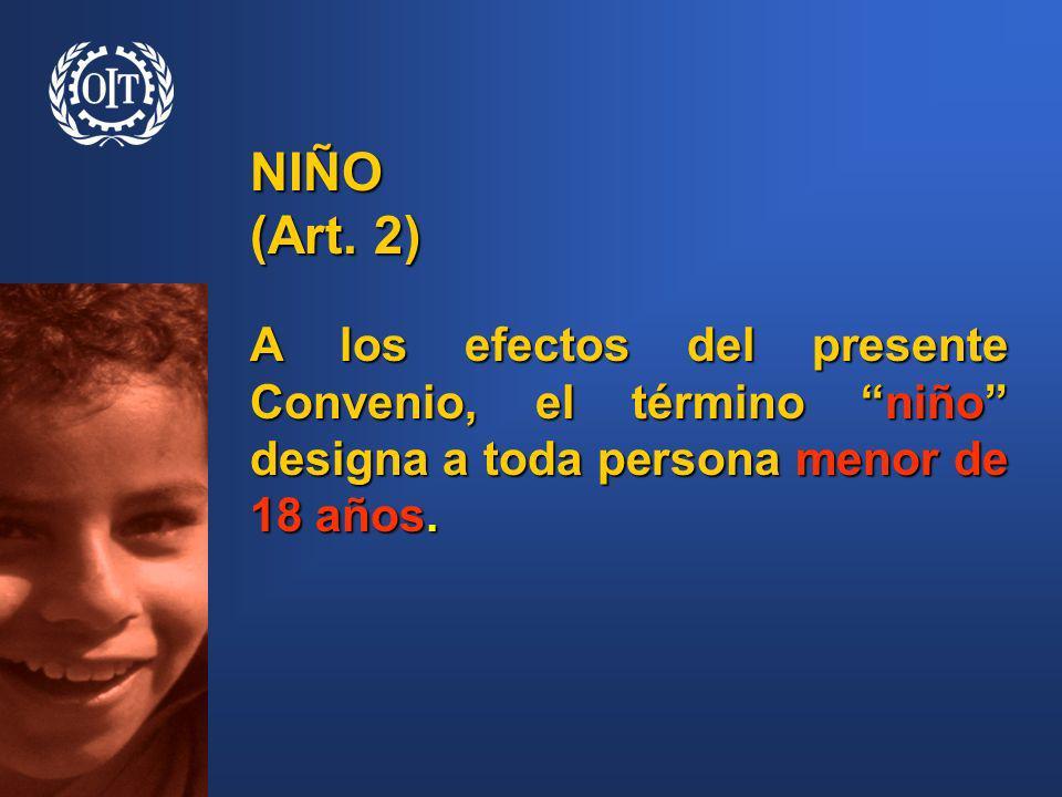 A los efectos del presente Convenio, el término niño designa a toda persona menor de 18 años. NIÑO (Art. 2)