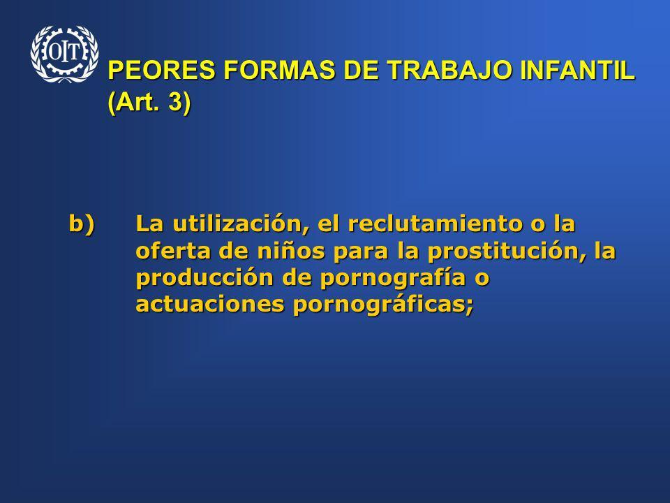 PEORES FORMAS DE TRABAJO INFANTIL (Art. 3) b)La utilización, el reclutamiento o la oferta de niños para la prostitución, la oferta de niños para la pr