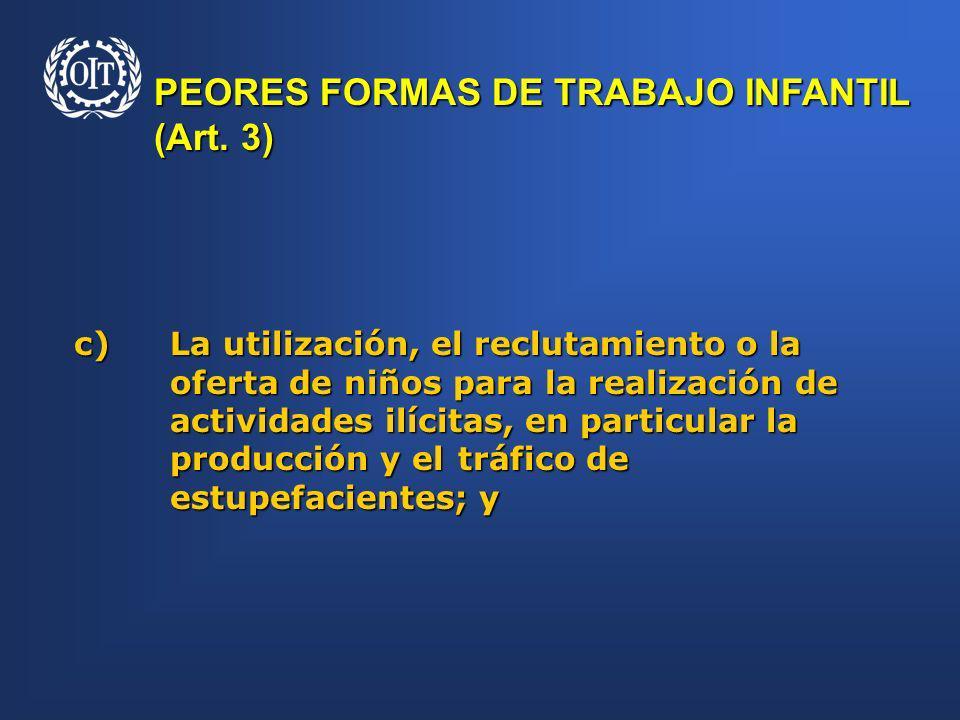 PEORES FORMAS DE TRABAJO INFANTIL (Art. 3) c)La utilización, el reclutamiento o la oferta de niños para la realización de actividades ilícitas, en par