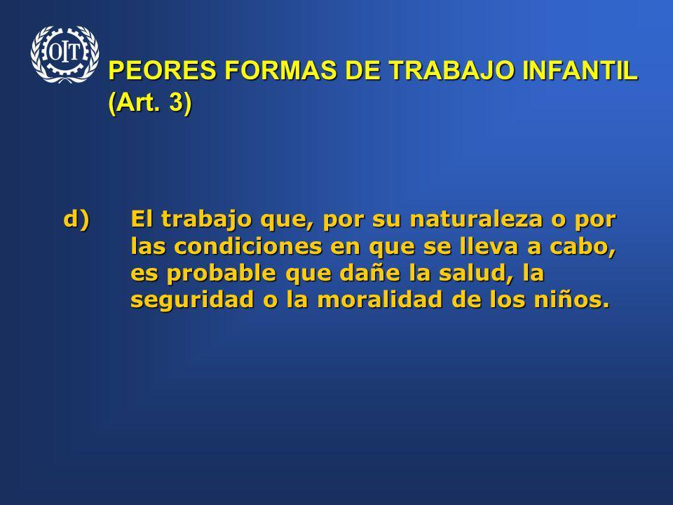 d)El trabajo que, por su naturaleza o por las condiciones en que se lleva a cabo, es probable que dañe la salud, la seguridad o la moralidad de los ni