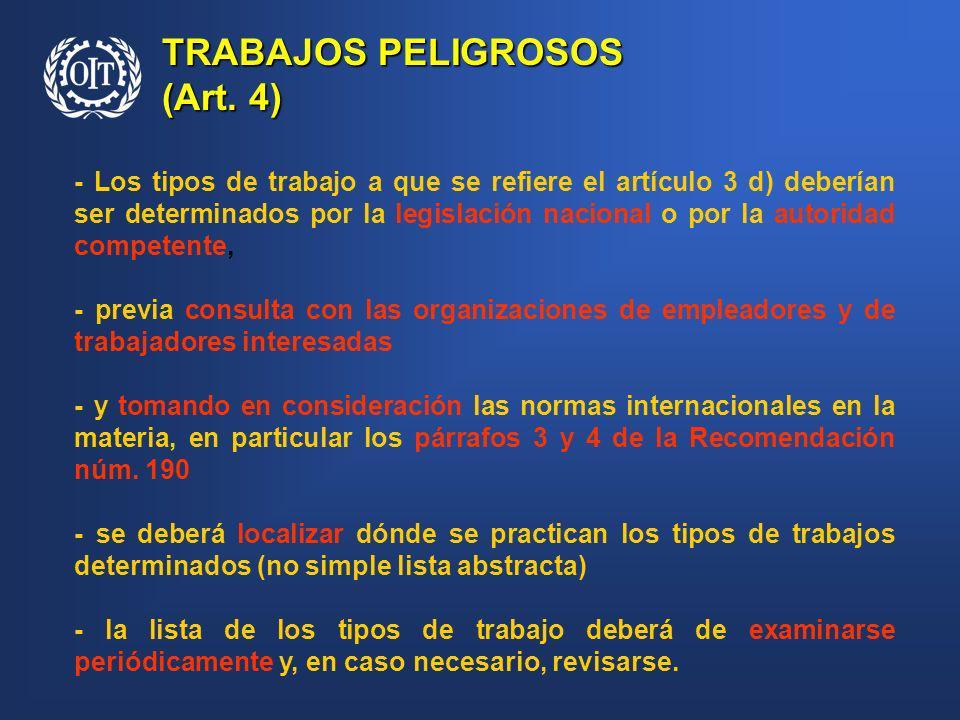 TRABAJOS PELIGROSOS (Art. 4) - Los tipos de trabajo a que se refiere el artículo 3 d) deberían ser determinados por la legislación nacional o por la a