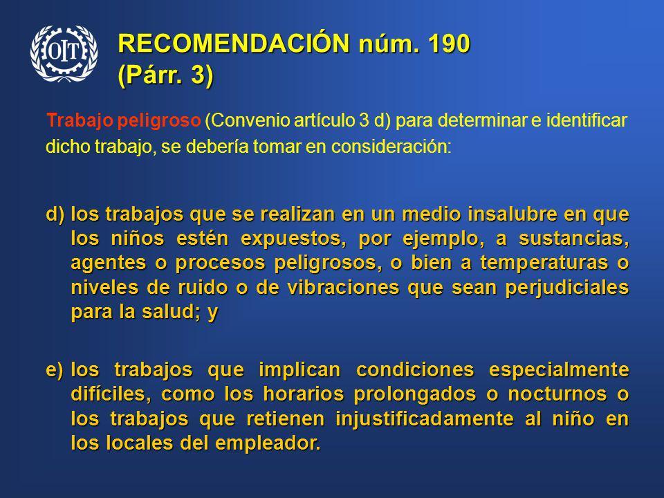 d)los trabajos que se realizan en un medio insalubre en que los niños estén expuestos, por ejemplo, a sustancias, agentes o procesos peligrosos, o bie