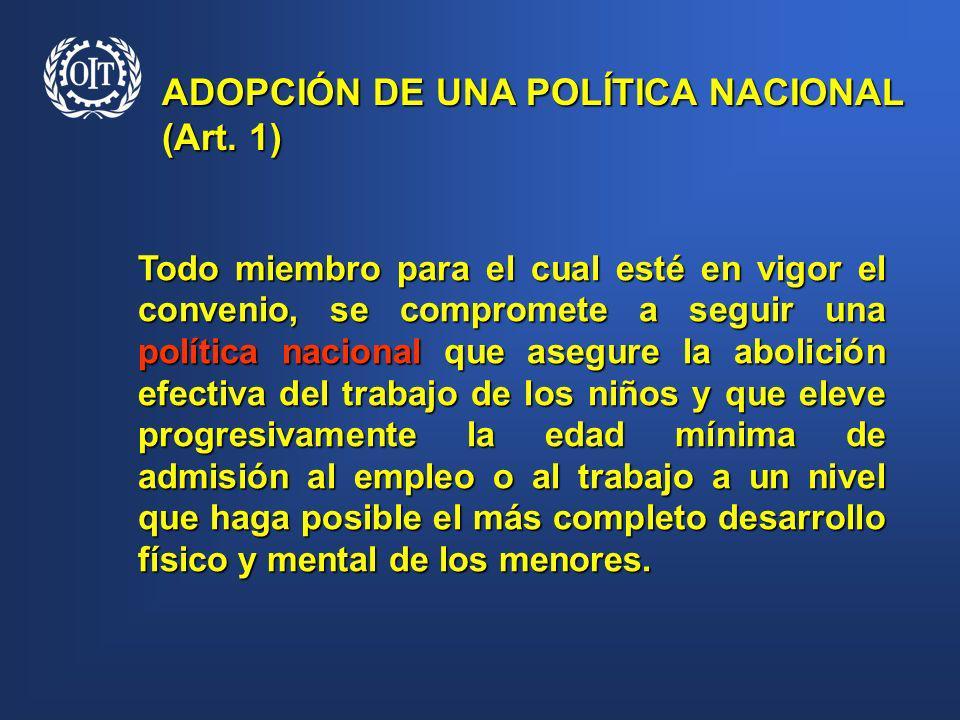 ADOPCIÓN DE UNA POLÍTICA NACIONAL (Art. 1) Todo miembro para el cual esté en vigor el convenio, se compromete a seguir una política nacional que asegu
