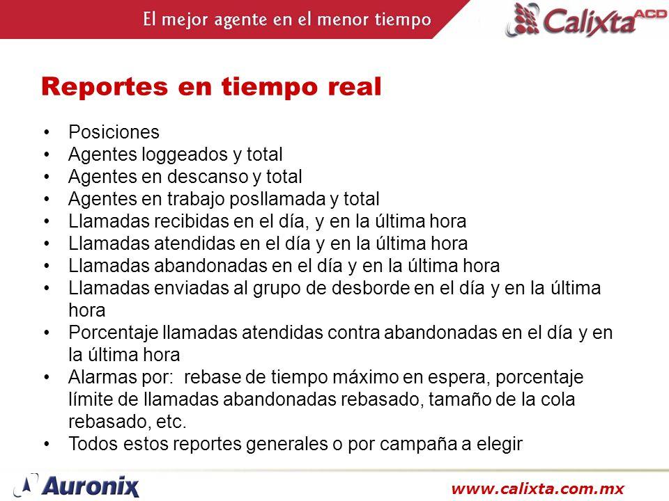 www.calixta.com.mx Reportes en tiempo real Posiciones Agentes loggeados y total Agentes en descanso y total Agentes en trabajo posllamada y total Llam