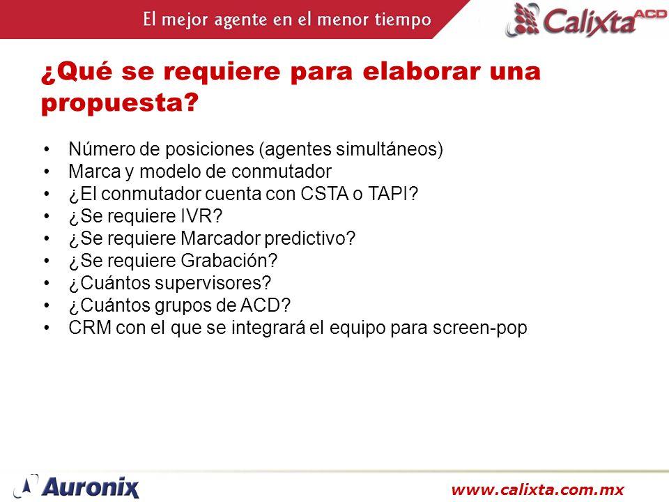 www.calixta.com.mx ¿Qué se requiere para elaborar una propuesta? Número de posiciones (agentes simultáneos) Marca y modelo de conmutador ¿El conmutado