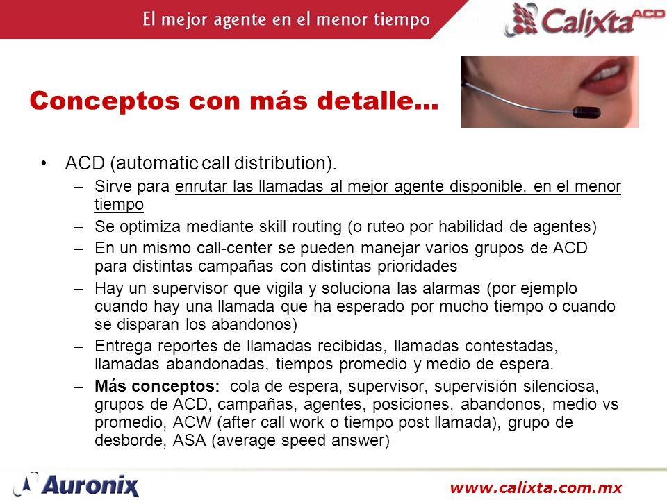 www.calixta.com.mx Conceptos con más detalle... ACD (automatic call distribution). –Sirve para enrutar las llamadas al mejor agente disponible, en el