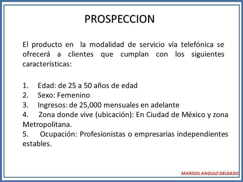 PROSPECCION El producto en la modalidad de servicio vía telefónica se ofrecerá a clientes que cumplan con los siguientes características: 1. Edad: de