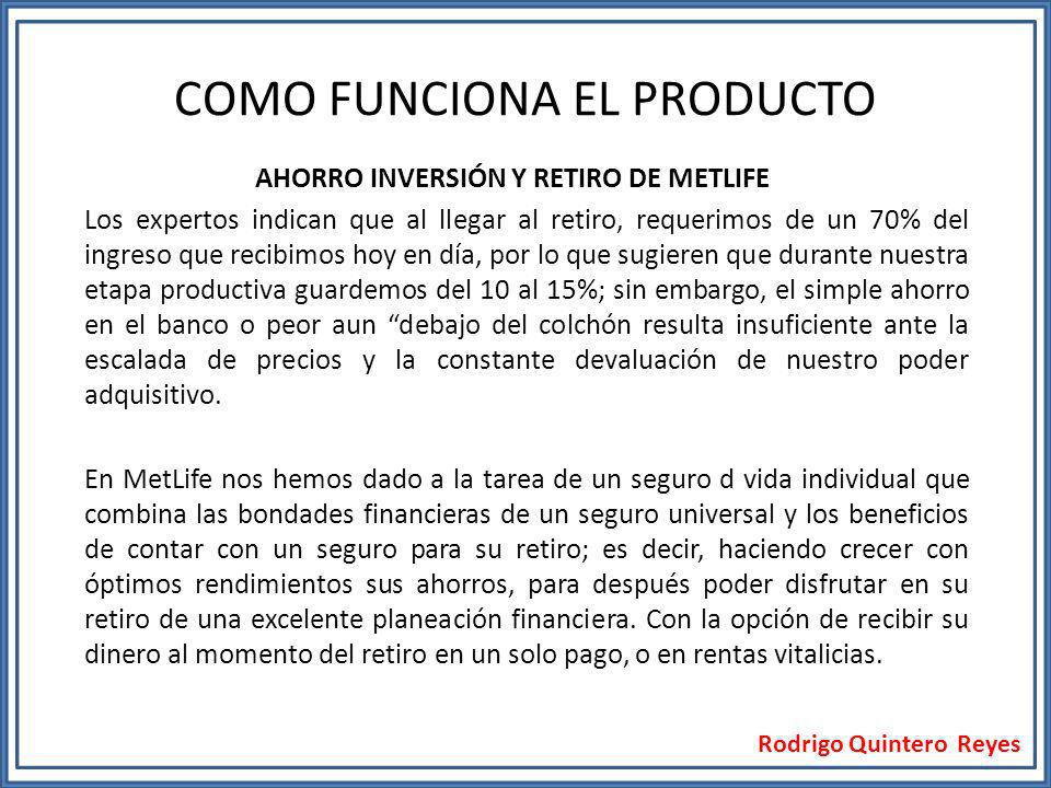 Rodrigo Quintero Reyes AHORRO INVERSIÓN Y RETIRO DE METLIFE Los expertos indican que al llegar al retiro, requerimos de un 70% del ingreso que recibim