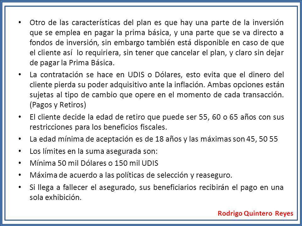 Rodrigo Quintero Reyes Otro de las características del plan es que hay una parte de la inversión que se emplea en pagar la prima básica, y una parte q