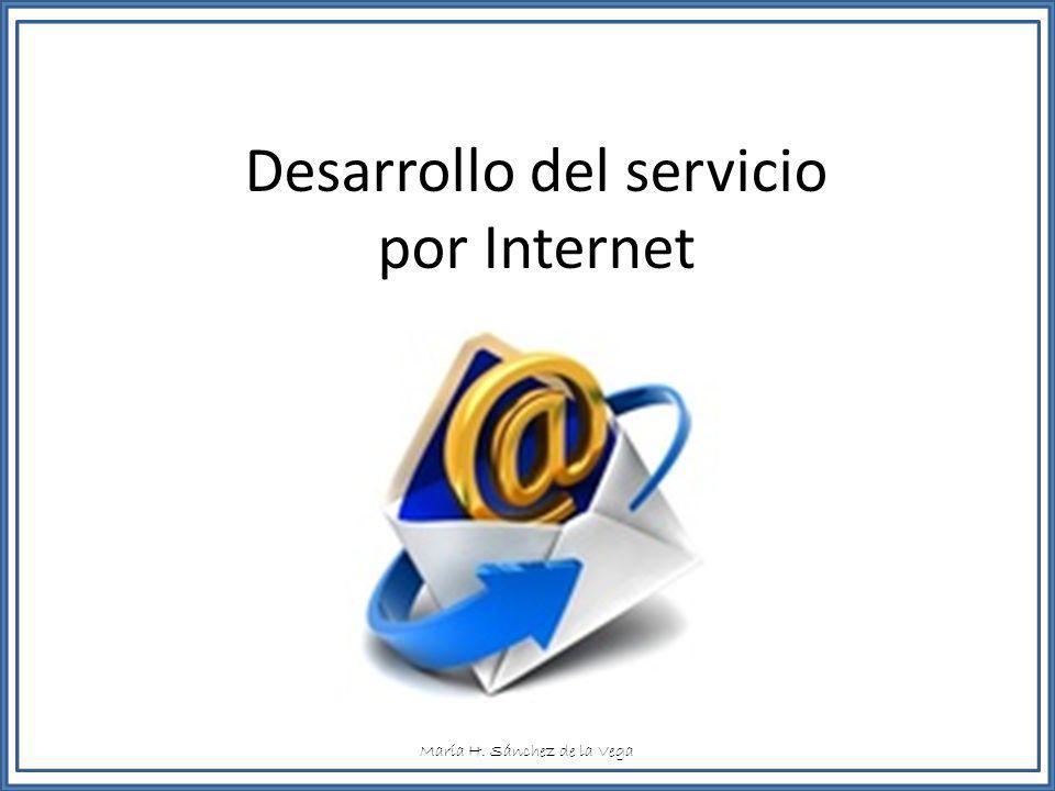Desarrollo del servicio por Internet María H. Sánchez de la Vega
