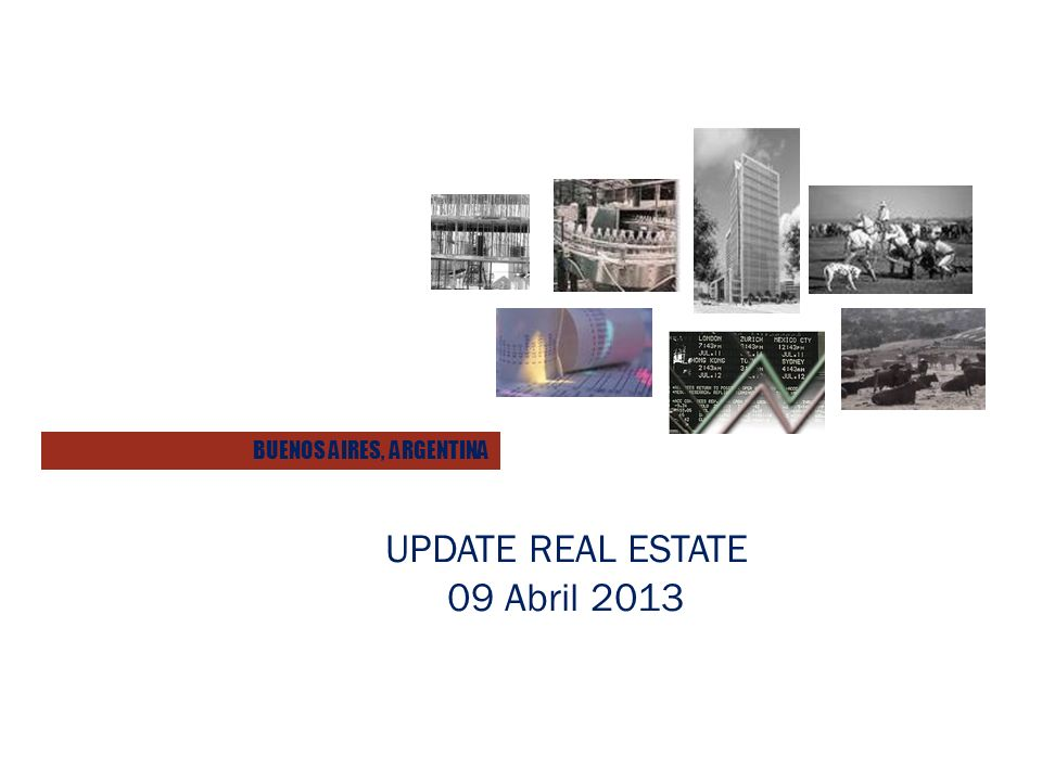 UPDATE REAL ESTATE 09 Abril 2013 BUENOS AIRES, ARGENTINA