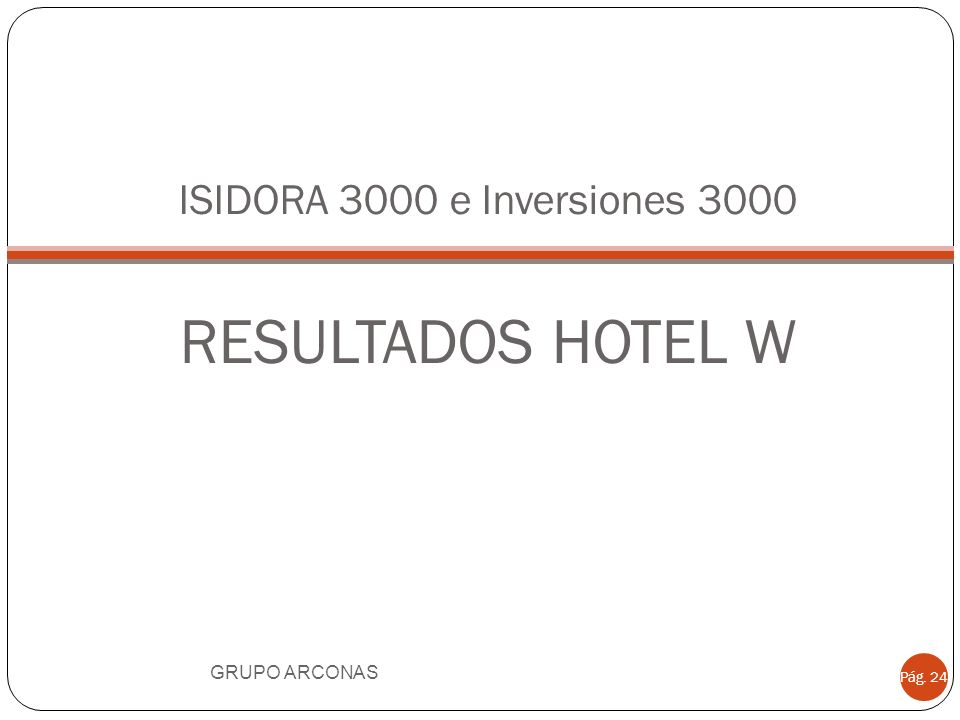 ISIDORA 3000 e Inversiones 3000 RESULTADOS HOTEL W GRUPO ARCONAS Pág. 24