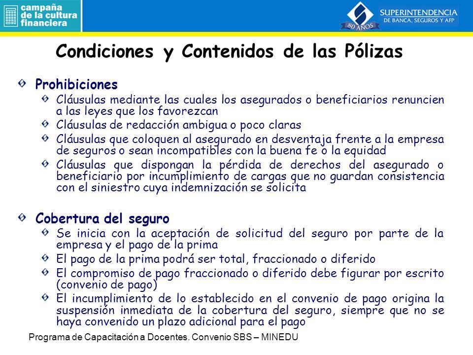 Condiciones y Contenidos de las Pólizas Las condiciones de las pólizas y las tarifas responden a la libre competencia en el mercado de seguros Las pólizas deben establecer las condiciones de la cobertura de riesgos Requisitos mínimos de las pólizas de seguro (art.