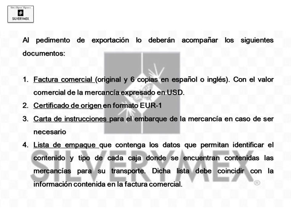 Al pedimento de exportación lo deberán acompañar los siguientes documentos: 1.Factura comercial (original y 6 copias en español o inglés). Con el valo
