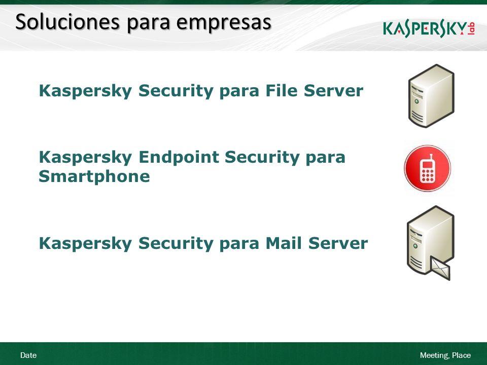 Date Meeting, Place Soluciones para empresas Kaspersky Security para Internet Gateway Kaspersky Antispam Kaspersky Anti-Virus para Storage Kaspersky S.O.S